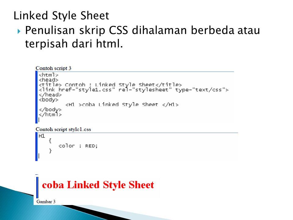 Aturan penulisan CSS Selector  Terdiri dari tag,class,ID Declaration  Mendeskripsikan property dan value Contoh H1 { Color : #0000FF } Keterangan : Selector : H1 Properti : Color Value : #0000FF