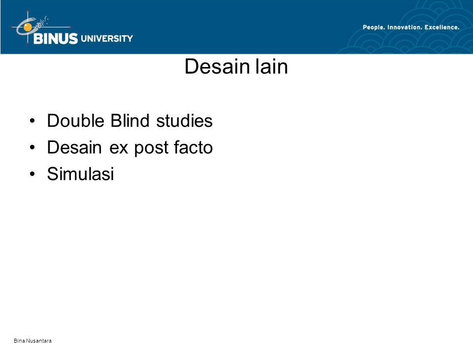 Bina Nusantara Desain lain Double Blind studies Desain ex post facto Simulasi