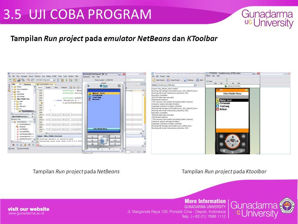 3.5 UJI COBA PROGRAM Tampilan Run project pada NetBeans Tampilan Run project pada Ktoolbar Tampilan Run project pada emulator NetBeans dan KToolbar
