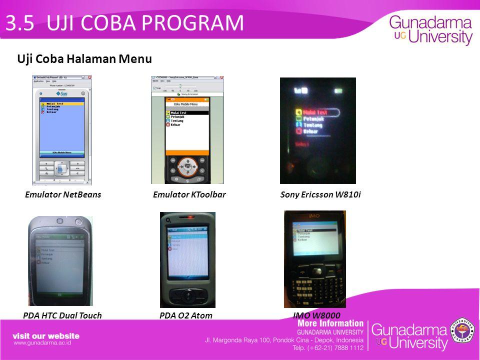 3.5 UJI COBA PROGRAM Emulator NetBeans Emulator KToolbar Sony Ericsson W810i PDA HTC Dual Touch PDA O2 Atom IMO W8000 Uji Coba Halaman Menu