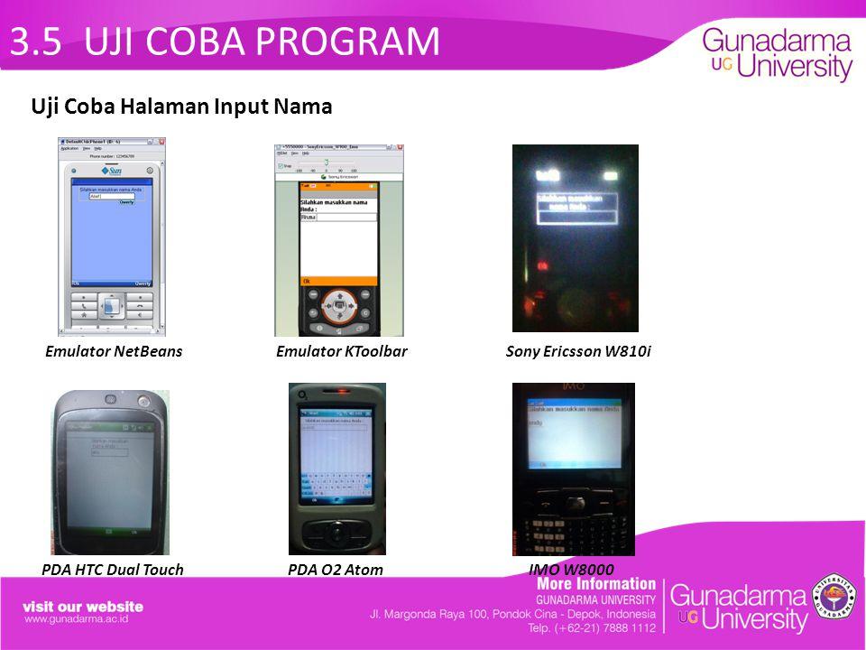 3.5 UJI COBA PROGRAM Emulator NetBeans Emulator KToolbar Sony Ericsson W810i PDA HTC Dual Touch PDA O2 Atom IMO W8000 Uji Coba Halaman Input Nama