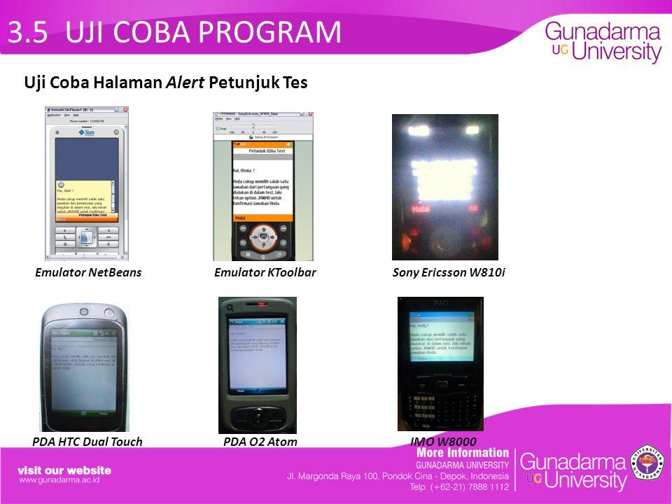3.5 UJI COBA PROGRAM Emulator NetBeans Emulator KToolbar Sony Ericsson W810i PDA HTC Dual Touch PDA O2 Atom IMO W8000 Uji Coba Halaman Alert Petunjuk