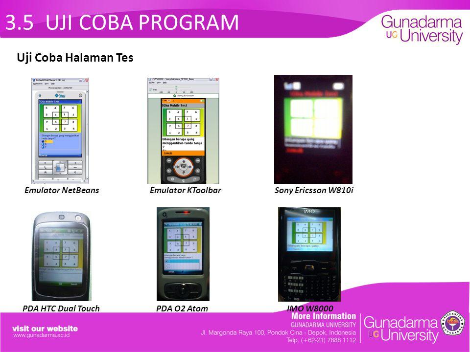 3.5 UJI COBA PROGRAM Emulator NetBeans Emulator KToolbar Sony Ericsson W810i PDA HTC Dual Touch PDA O2 Atom IMO W8000 Uji Coba Halaman Tes
