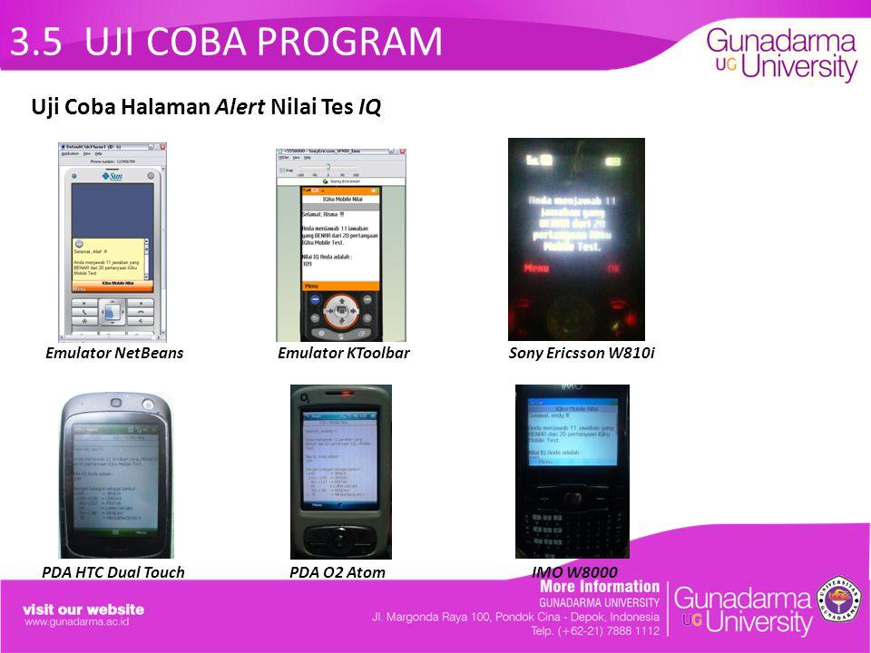 3.5 UJI COBA PROGRAM Emulator NetBeans Emulator KToolbar Sony Ericsson W810i PDA HTC Dual Touch PDA O2 Atom IMO W8000 Uji Coba Halaman Alert Nilai Tes