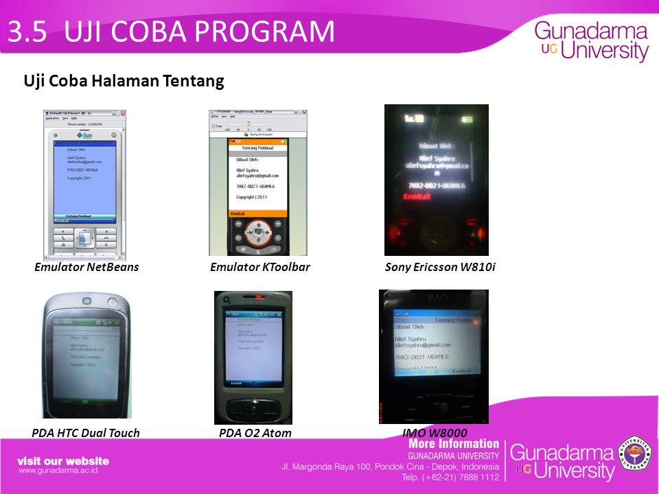 3.5 UJI COBA PROGRAM Emulator NetBeans Emulator KToolbar Sony Ericsson W810i PDA HTC Dual Touch PDA O2 Atom IMO W8000 Uji Coba Halaman Tentang