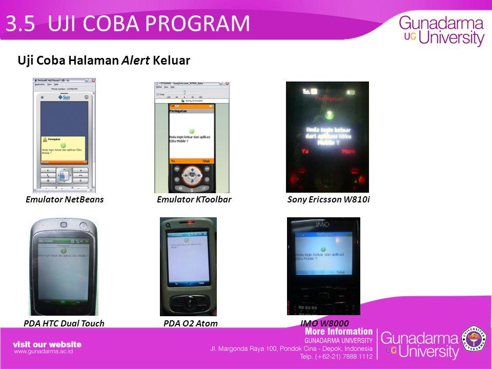 3.5 UJI COBA PROGRAM Emulator NetBeans Emulator KToolbar Sony Ericsson W810i PDA HTC Dual Touch PDA O2 Atom IMO W8000 Uji Coba Halaman Alert Keluar