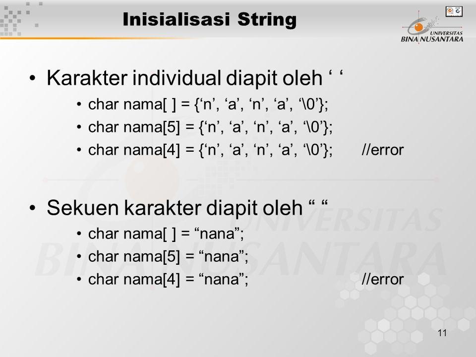 12 Inisialisasi String Contoh : char a[ ] = {'b', 'i', 'n', 'u', 's'};//not a string char b[ ] = binus ;//ok char c[8] = binus ; //ok