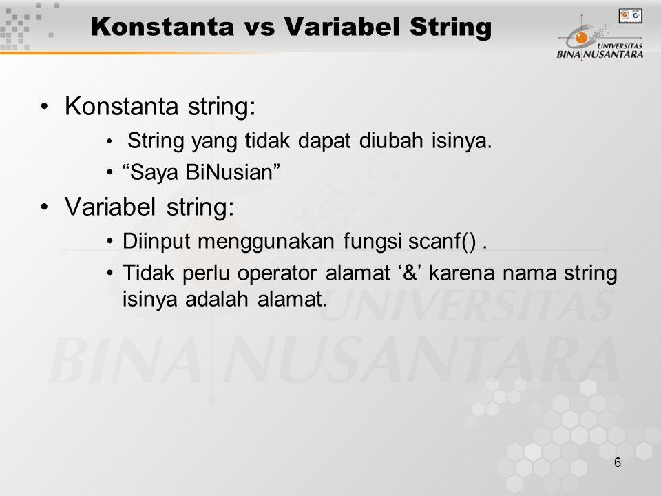 7 Konstanta vs Variabel String CONTOH #include void main( ) { char nama [30]; printf( \nInput nama Anda ); scanf( %s , nama); printf( \nNama Anda: %s , nama); }