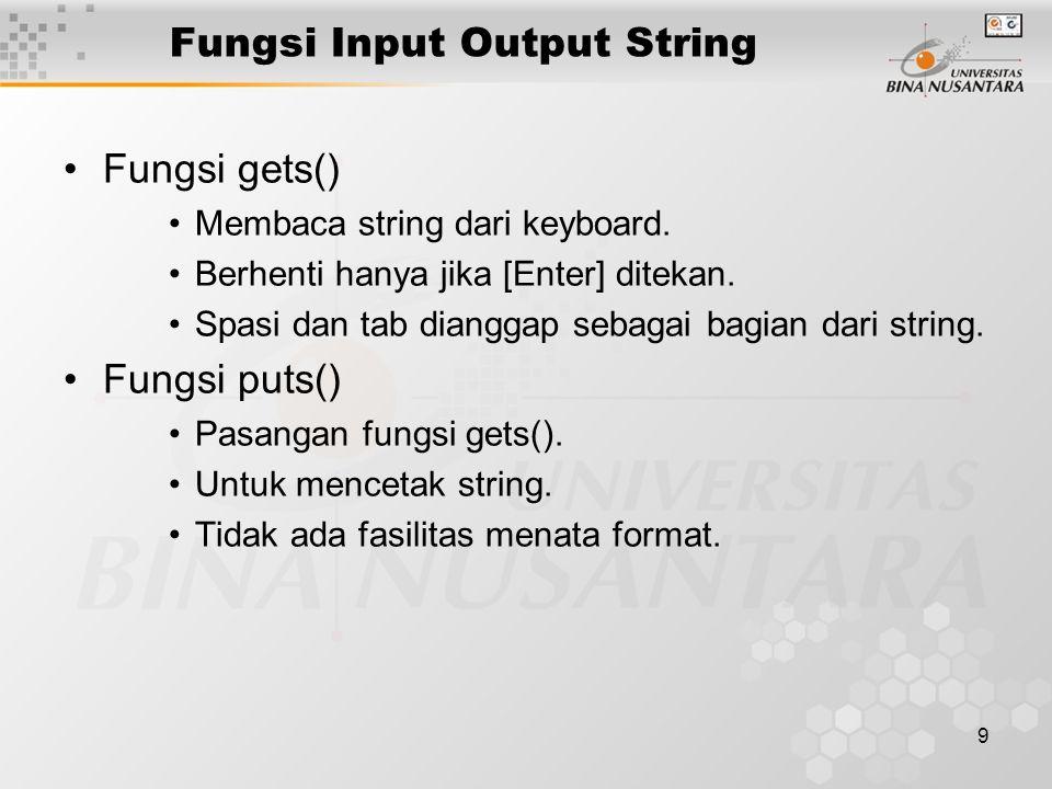 10 Fungsi Input Output String CONTOH void main() { char namaJurusan[21]; puts( Input nama jurusan Anda ); gets(namaJurusan); puts( Nama jurusan Anda : ); puts(namaJurusan); }