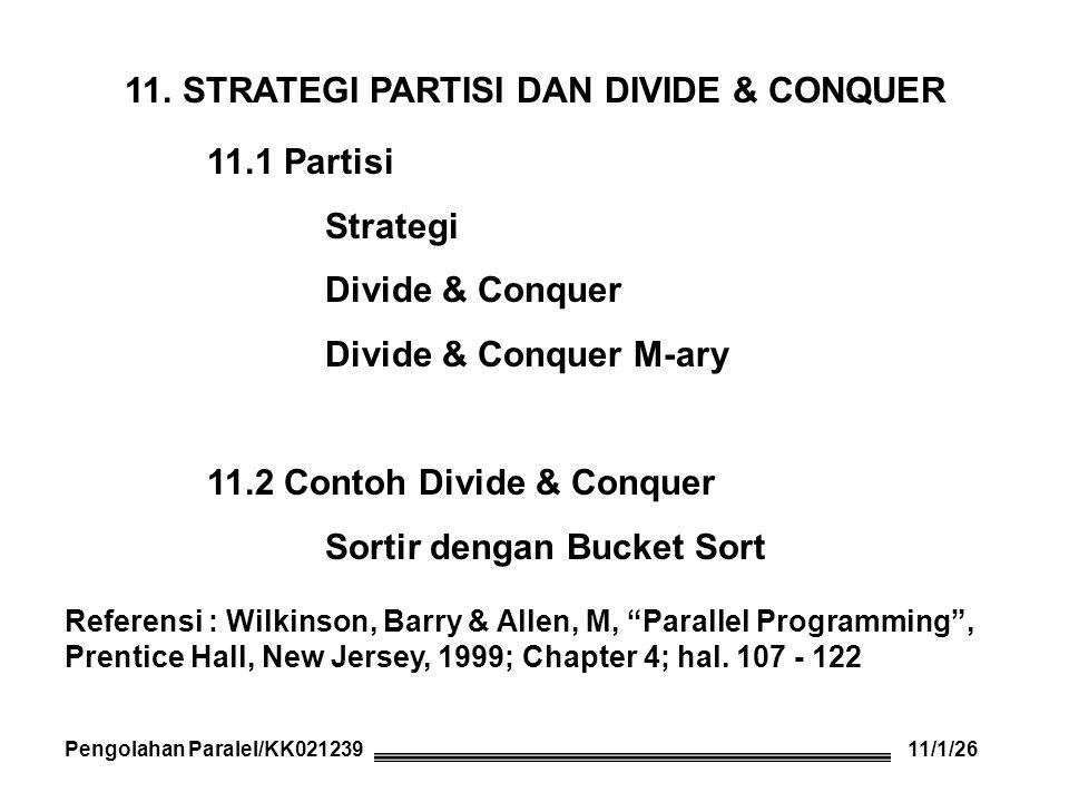 11. STRATEGI PARTISI DAN DIVIDE & CONQUER 11.1 Partisi Strategi Divide & Conquer Divide & Conquer M-ary 11.2 Contoh Divide & Conquer Sortir dengan Buc