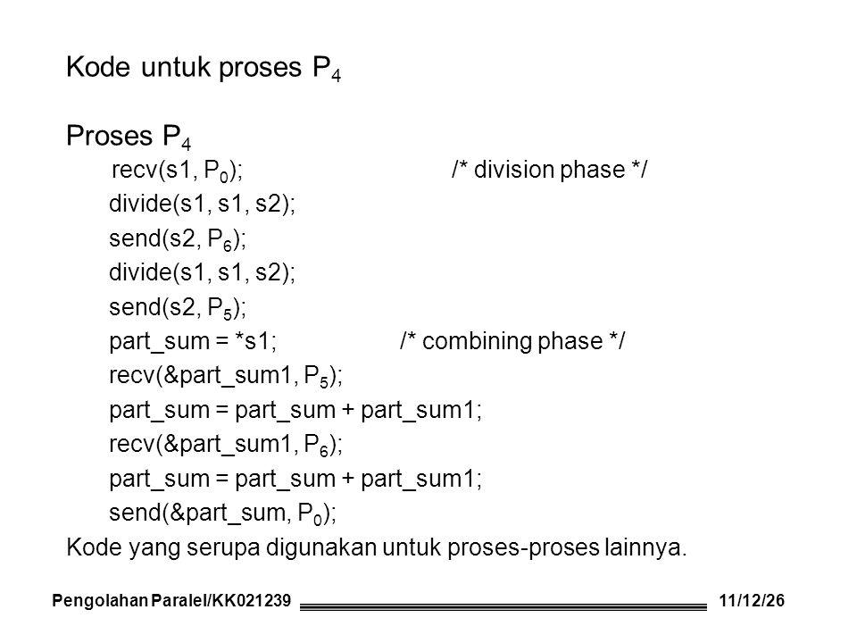 Kode yang serupa digunakan untuk proses-proses lainnya. recv(s1, P 0 ); /* division phase */ divide(s1, s1, s2); send(s2, P 6 ); divide(s1, s1, s2); s