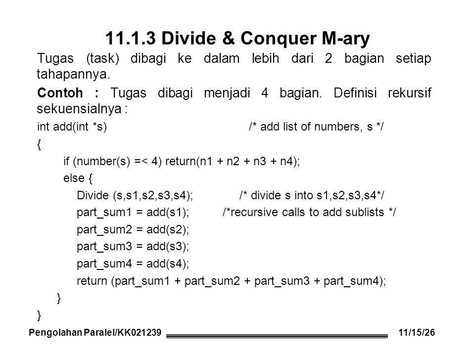 11.1.3 Divide & Conquer M-ary Tugas (task) dibagi ke dalam lebih dari 2 bagian setiap tahapannya.