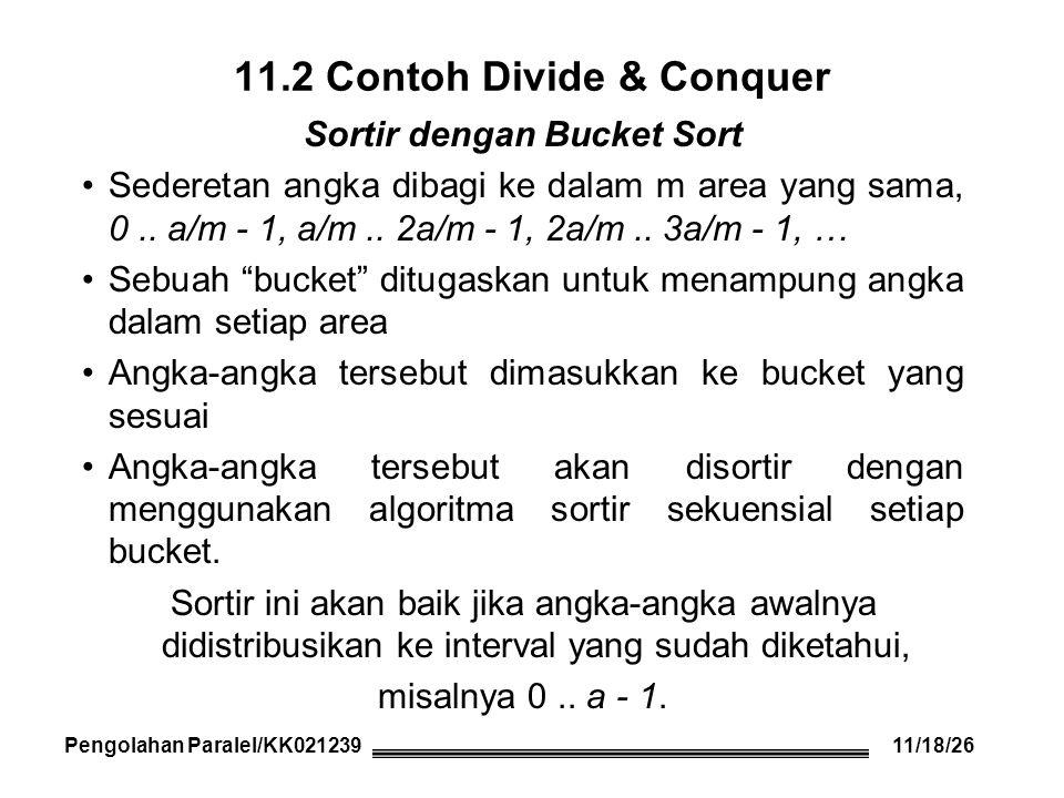 """Sortir dengan Bucket Sort Sederetan angka dibagi ke dalam m area yang sama, 0.. a/m - 1, a/m.. 2a/m - 1, 2a/m.. 3a/m - 1, … Sebuah """"bucket"""" ditugaskan"""