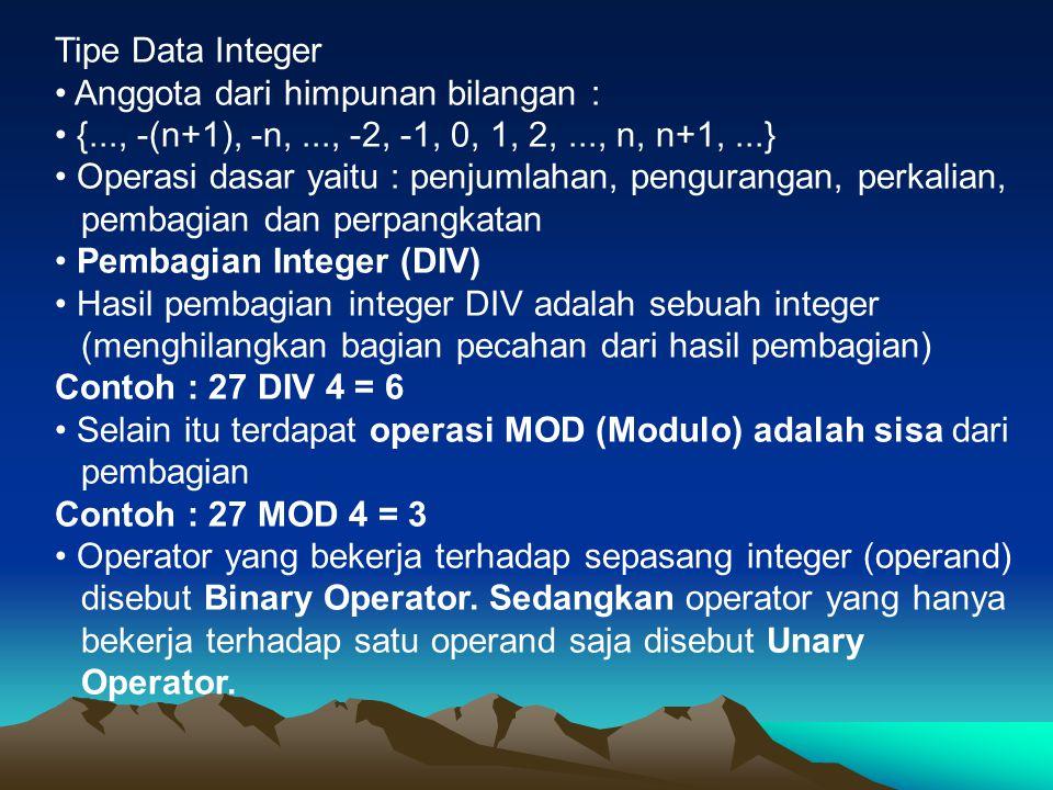 Tipe Data Integer Anggota dari himpunan bilangan : {..., -(n+1), -n,..., -2, -1, 0, 1, 2,..., n, n+1,...} Operasi dasar yaitu : penjumlahan, pengurang