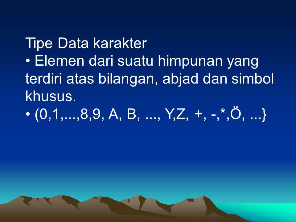 Tipe Data karakter Elemen dari suatu himpunan yang terdiri atas bilangan, abjad dan simbol khusus. (0,1,...,8,9, A, B,..., Y,Z, +, -,*,Ö,...}