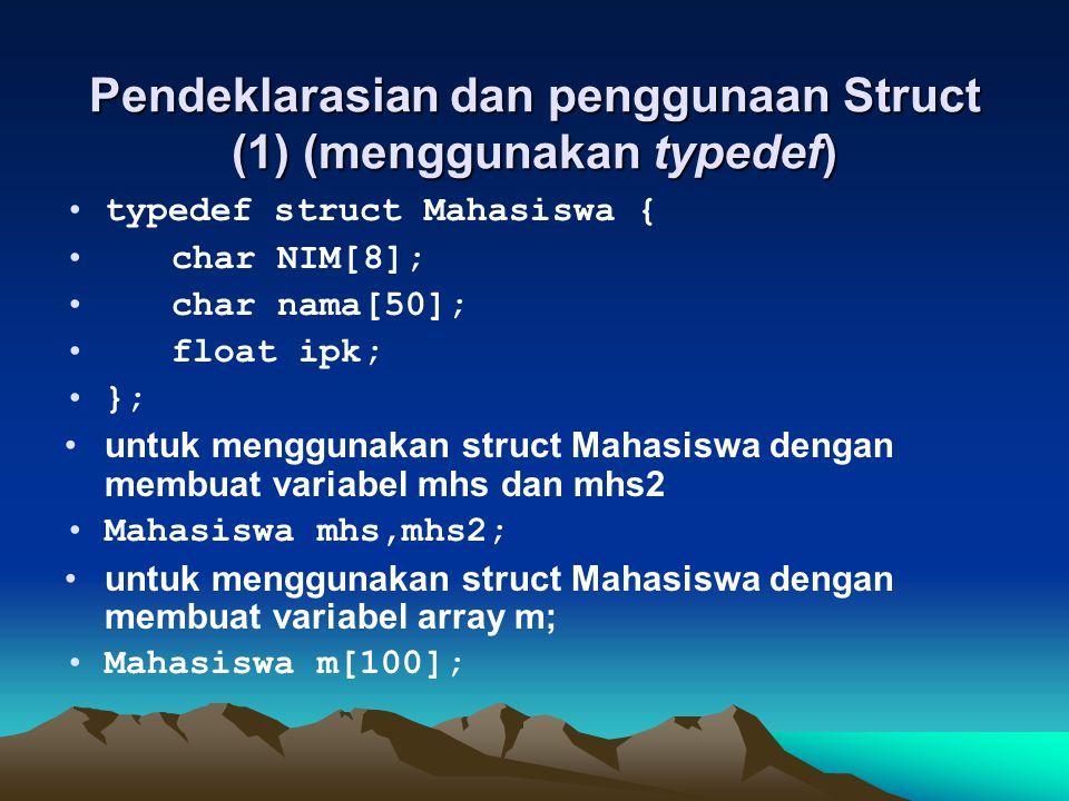 Pendeklarasian dan penggunaan Struct (1) (menggunakan typedef) typedef struct Mahasiswa { char NIM[8]; char nama[50]; float ipk; }; untuk menggunakan