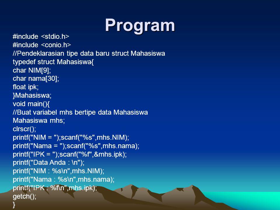 Program #include //Pendeklarasian tipe data baru struct Mahasiswa typedef struct Mahasiswa{ char NIM[9]; char nama[30]; float ipk; }Mahasiswa; void ma