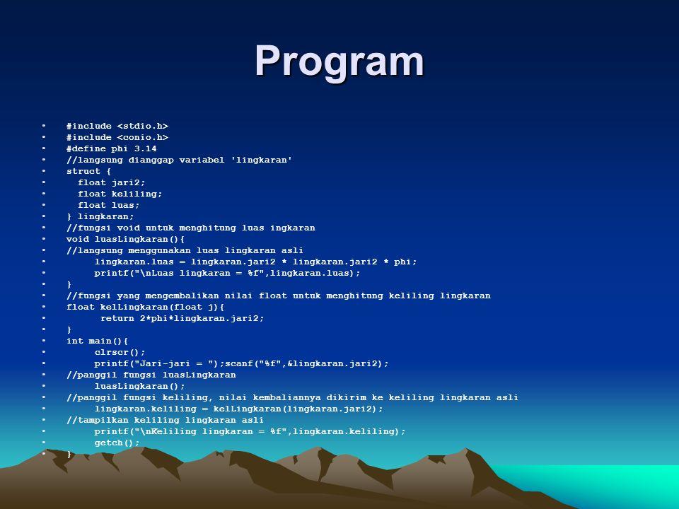 Program #include #define phi 3.14 //langsung dianggap variabel 'lingkaran' struct { float jari2; float keliling; float luas; } lingkaran; //fungsi voi