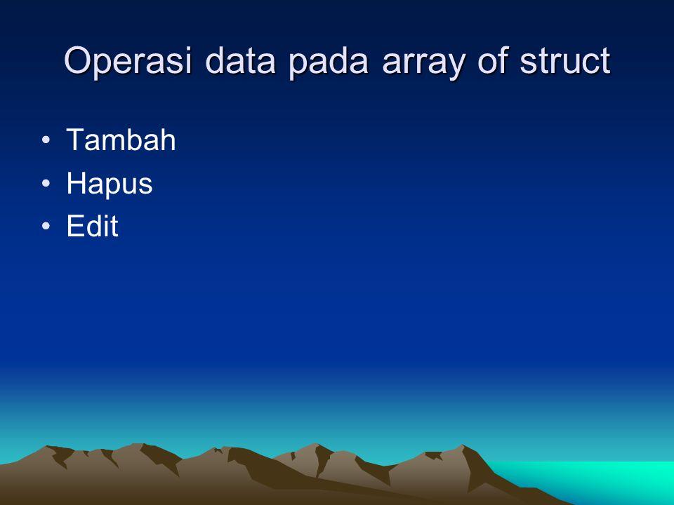 Operasi data pada array of struct Tambah Hapus Edit