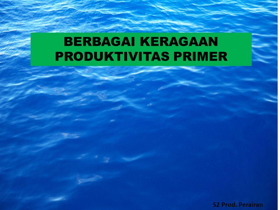 BERBAGAI KERAGAAN PRODUKTIVITAS PRIMER S2 Prod. Perairan