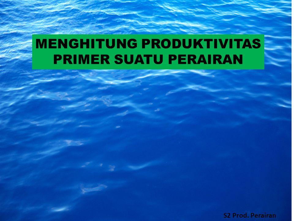 MENGHITUNG PRODUKTIVITAS PRIMER SUATU PERAIRAN S2 Prod. Perairan