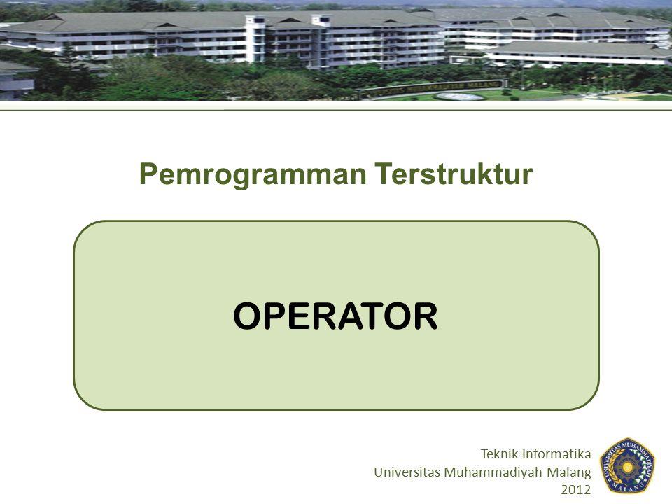 OPERATOR Teknik Informatika Universitas Muhammadiyah Malang 2012 Pemrogramman Terstruktur