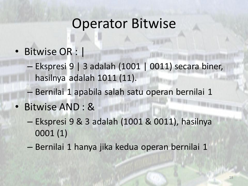 Operator Bitwise Bitwise OR : | – Ekspresi 9 | 3 adalah (1001 | 0011) secara biner, hasilnya adalah 1011 (11). – Bernilai 1 apabila salah satu operan