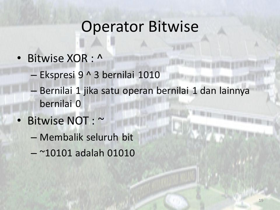 Operator Bitwise Bitwise XOR : ^ – Ekspresi 9 ^ 3 bernilai 1010 – Bernilai 1 jika satu operan bernilai 1 dan lainnya bernilai 0 Bitwise NOT : ~ – Memb