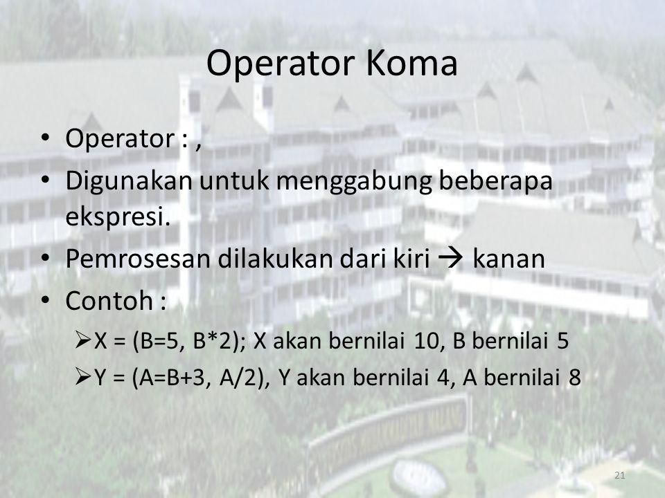Operator Koma Operator :, Digunakan untuk menggabung beberapa ekspresi. Pemrosesan dilakukan dari kiri  kanan Contoh :  X = (B=5, B*2); X akan berni