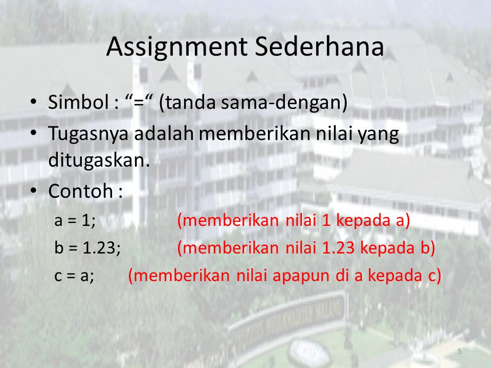 """Assignment Sederhana Simbol : """"="""" (tanda sama-dengan) Tugasnya adalah memberikan nilai yang ditugaskan. Contoh : a = 1;(memberikan nilai 1 kepada a) b"""