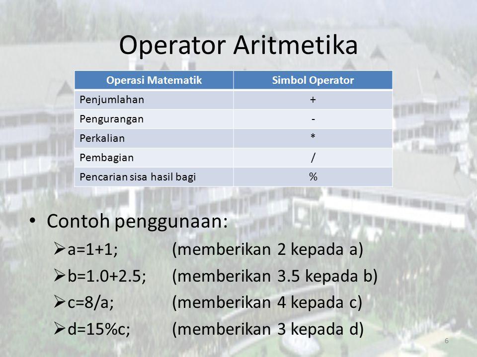 Operator Aritmetika Contoh penggunaan:  a=1+1;(memberikan 2 kepada a)  b=1.0+2.5;(memberikan 3.5 kepada b)  c=8/a;(memberikan 4 kepada c)  d=15%c;