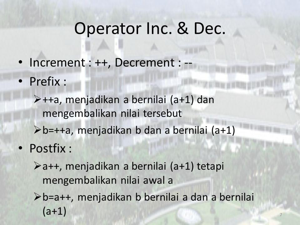 Operator Inc. & Dec. Increment : ++, Decrement : -- Prefix :  ++a, menjadikan a bernilai (a+1) dan mengembalikan nilai tersebut  b=++a, menjadikan b