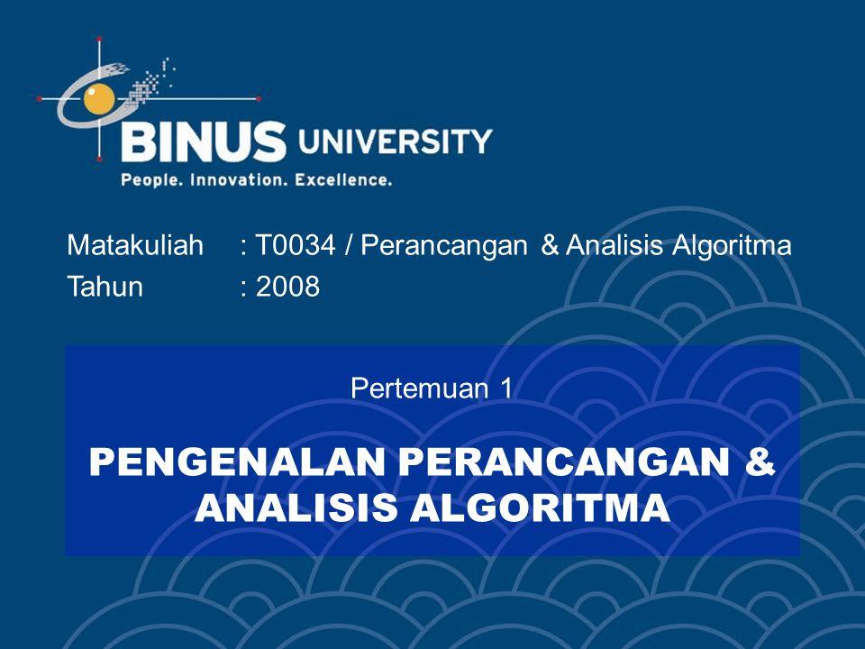 Matakuliah: T0034 / Perancangan & Analisis Algoritma Tahun: 2008 Pertemuan 1 PENGENALAN PERANCANGAN & ANALISIS ALGORITMA