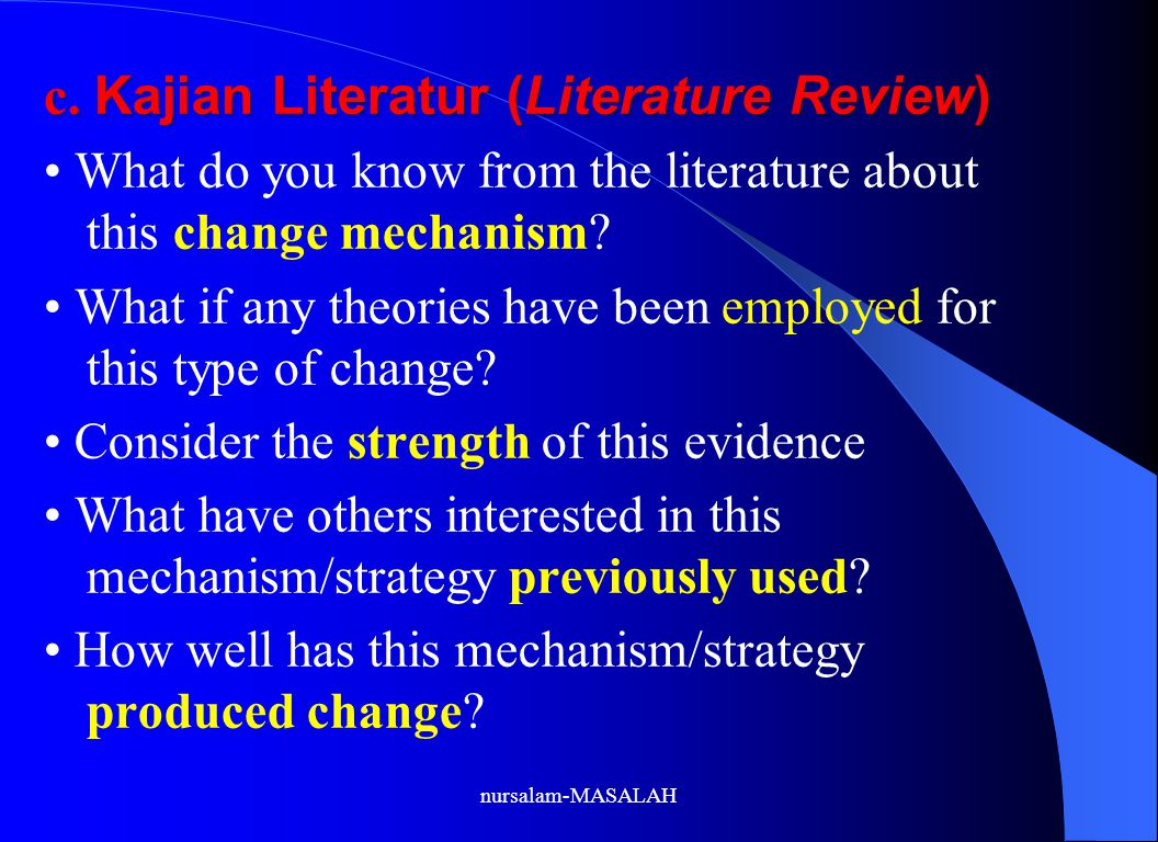 c. Kajian Literatur (Literature Review) What do you know from the literature about this change mechanism? What if any theories have been employed for