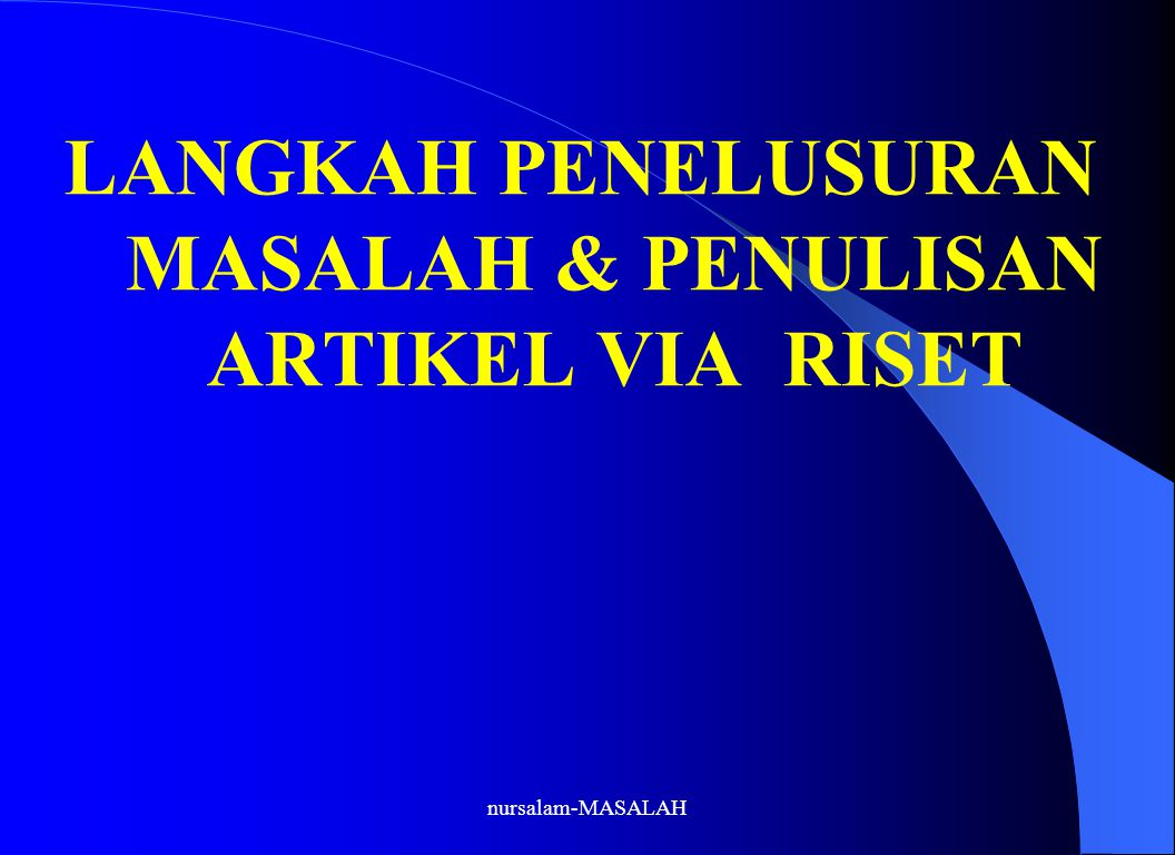 nursalam-MASALAH SEARCHING NURSING RESEARCH PROBLEM (P-34) NURSING SCIENCE: MATERNITY, PEDIATRIC, etc.