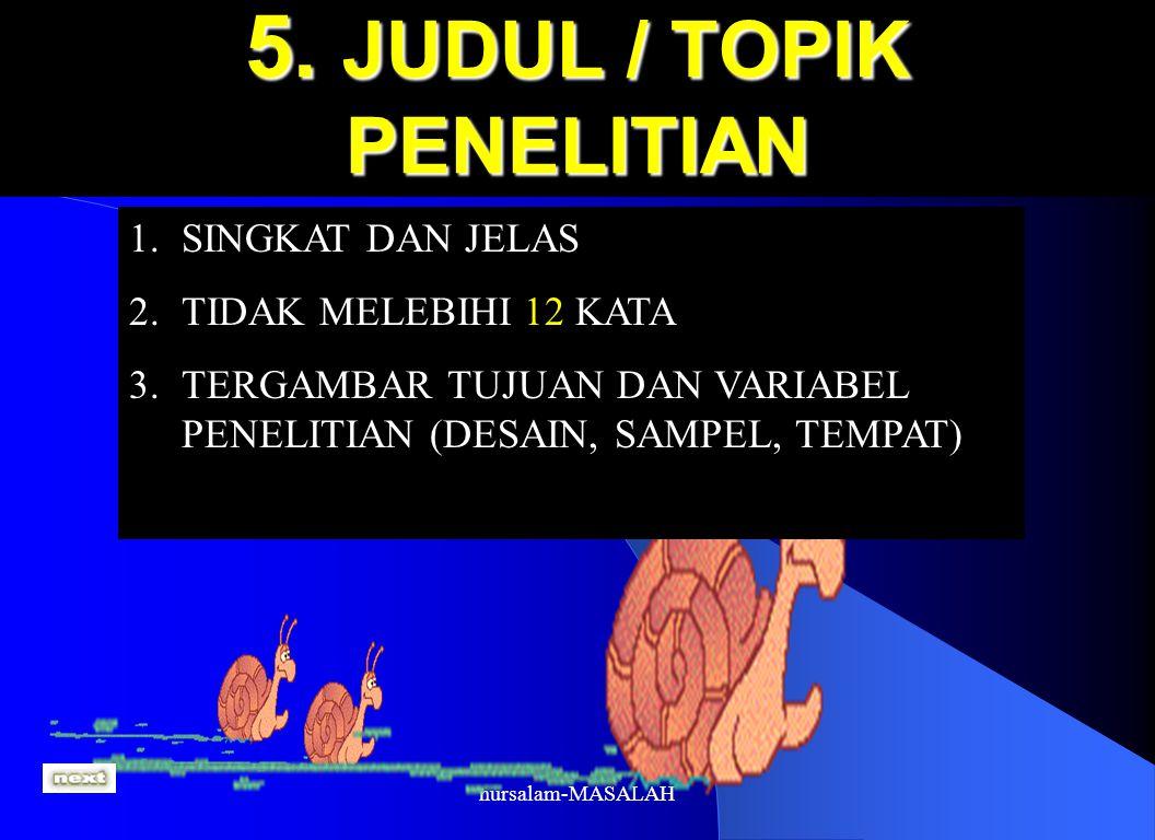nursalam-MASALAH 5. JUDUL / TOPIK PENELITIAN 1.SINGKAT DAN JELAS 2.TIDAK MELEBIHI 12 KATA 3.TERGAMBAR TUJUAN DAN VARIABEL PENELITIAN (DESAIN, SAMPEL,