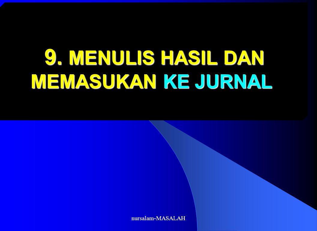 nursalam-MASALAH 9. MENULIS HASIL DAN MEMASUKAN KE JURNAL 9. MENULIS HASIL DAN MEMASUKAN KE JURNAL