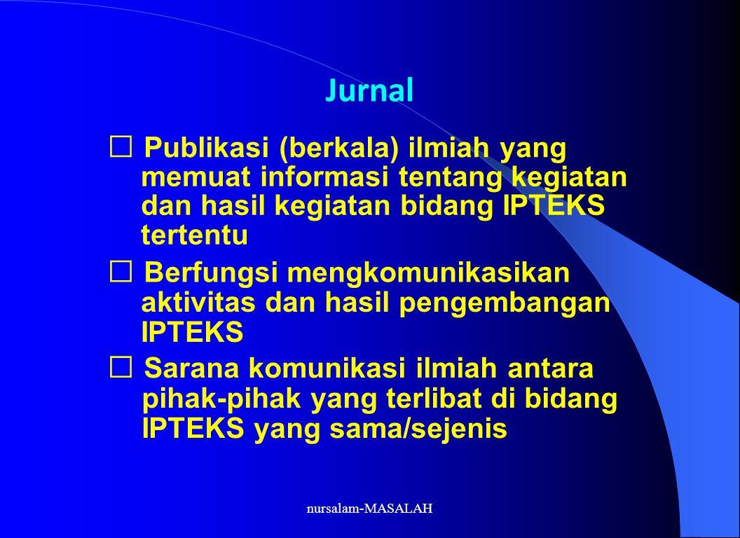 Jurnal Publikasi (berkala) ilmiah yang memuat informasi tentang kegiatan dan hasil kegiatan bidang IPTEKS tertentu Berfungsi mengkomunikasikan aktivit
