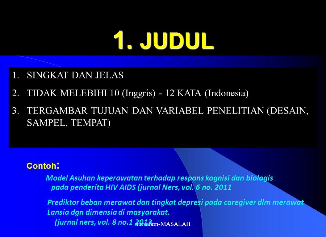 1. JUDUL 1.SINGKAT DAN JELAS 2.TIDAK MELEBIHI 10 (Inggris) - 12 KATA (Indonesia) 3.TERGAMBAR TUJUAN DAN VARIABEL PENELITIAN (DESAIN, SAMPEL, TEMPAT) M