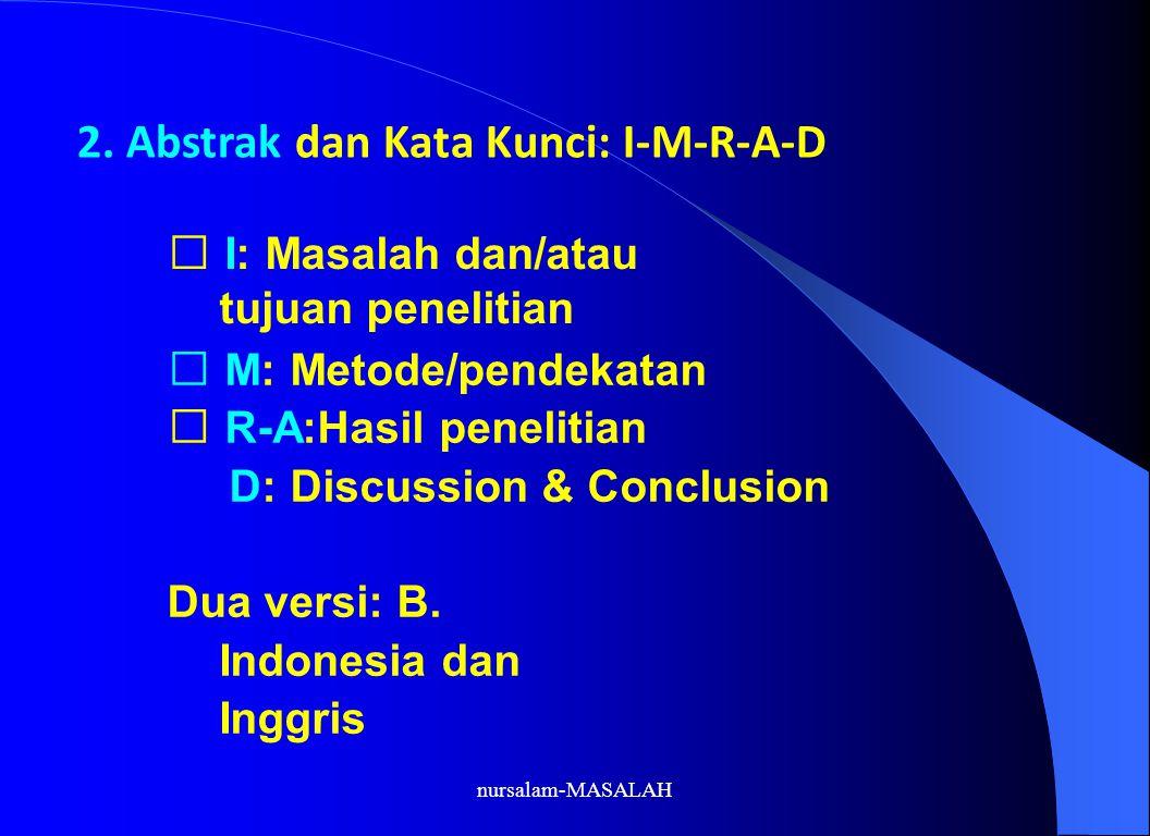 2. Abstrak dan Kata Kunci: I-M-R-A-D I: Masalah dan/atau tujuan penelitian M: Metode/pendekatan R-A:Hasil penelitian D: Discussion & Conclusion Dua ve