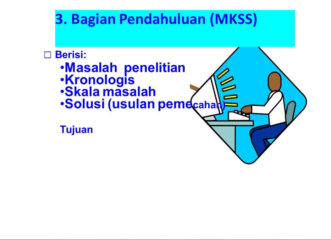 3. Bagian Pendahuluan (MKSS) Berisi: Masalah penelitian Kronologis Skala masalah Solusi (usulan peme cahan) Tujuan nursalam-MASALAH
