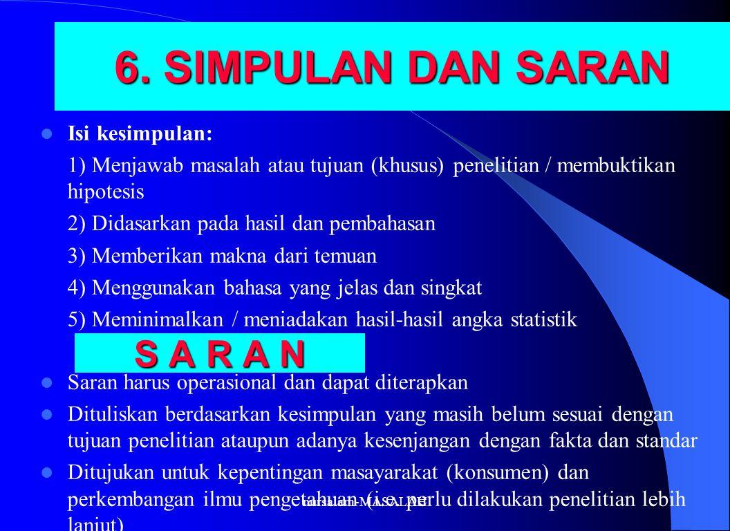 6. SIMPULAN DAN SARAN Isi kesimpulan: 1) Menjawab masalah atau tujuan (khusus) penelitian / membuktikan hipotesis 2) Didasarkan pada hasil dan pembaha