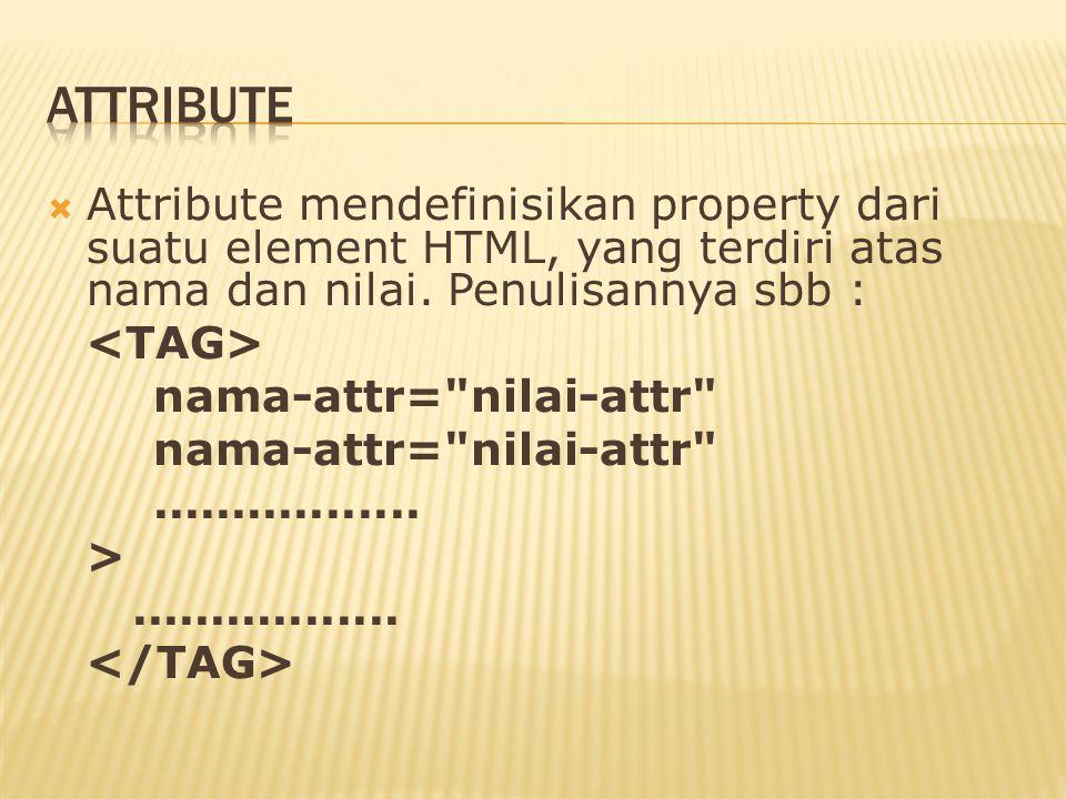  Attribute mendefinisikan property dari suatu element HTML, yang terdiri atas nama dan nilai.