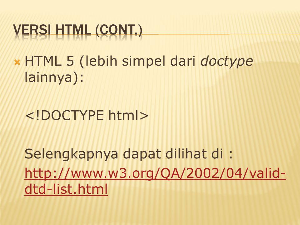  HTML 5 (lebih simpel dari doctype lainnya): Selengkapnya dapat dilihat di : http://www.w3.org/QA/2002/04/valid- dtd-list.html