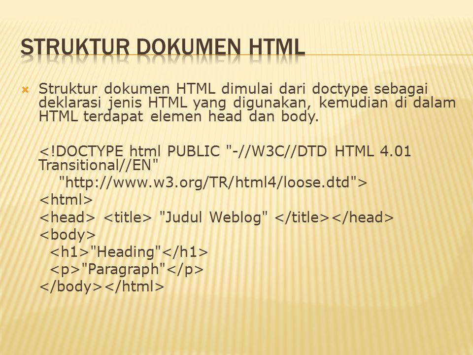  Struktur dokumen HTML dimulai dari doctype sebagai deklarasi jenis HTML yang digunakan, kemudian di dalam HTML terdapat elemen head dan body.