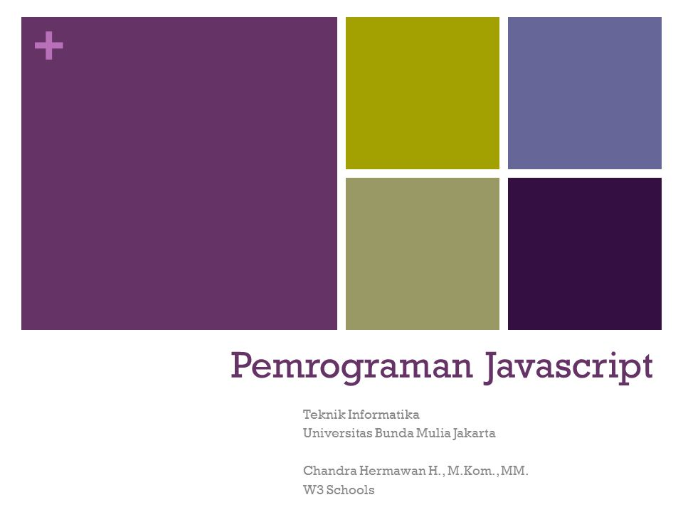 + Pemrograman Javascript Teknik Informatika Universitas Bunda Mulia Jakarta Chandra Hermawan H., M.Kom., MM. W3 Schools