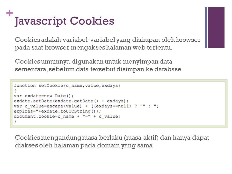 + Javascript Cookies Cookies adalah variabel-variabel yang disimpan oleh browser pada saat browser mengakses halaman web tertentu.