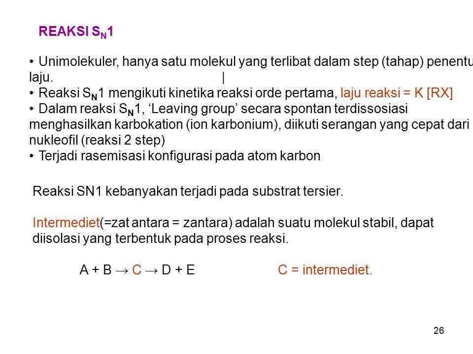 26 REAKSI S N 1 Unimolekuler, hanya satu molekul yang terlibat dalam step (tahap) penentu laju. | Reaksi S N 1 mengikuti kinetika reaksi orde pertama,
