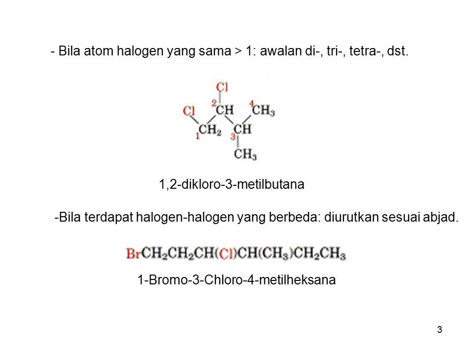 3 - Bila atom halogen yang sama > 1: awalan di-, tri-, tetra-, dst. 1,2-dikloro-3-metilbutana -Bila terdapat halogen-halogen yang berbeda: diurutkan s