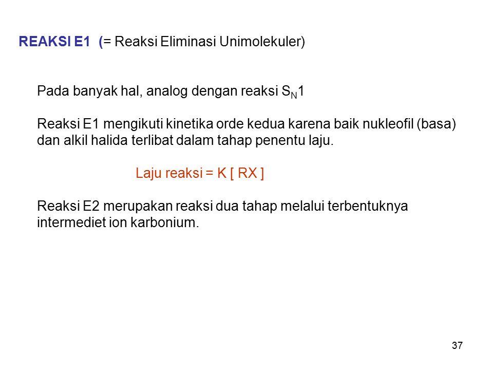 37 REAKSI E1 (= Reaksi Eliminasi Unimolekuler) Pada banyak hal, analog dengan reaksi S N 1 Reaksi E1 mengikuti kinetika orde kedua karena baik nukleo